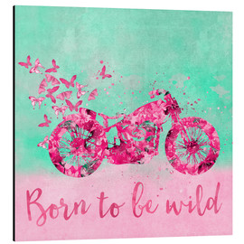 Alubild  Born to be wild - Andrea Haase