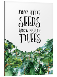 Alubild  From little seeds grow mighty trees - RNDMS