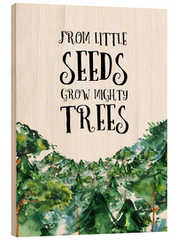 Holzbild  From little seeds grow mighty trees - RNDMS