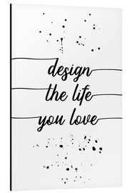 Alubild  TEXT ART Design the life you love - Melanie Viola