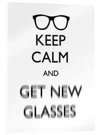 Acrylglasbild  Keep Calm And Get New Glasses - Mod Pop Deco