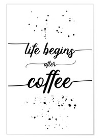 Premium-Poster TEXT ART Life begins after coffee