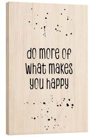 Holzbild  TEXT ART Do more of what makes you happy - Melanie Viola