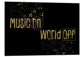 Forex  Text art Gold MUSIC ON – WORLD OFF - Melanie Viola