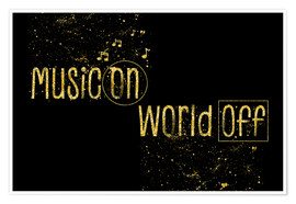 Premium-Poster Text art Gold MUSIC ON – WORLD OFF