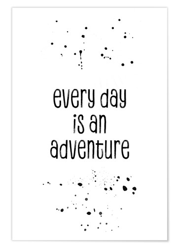 Premium-Poster TEXT ART Every day is an adventure