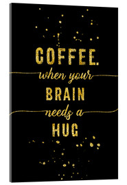 Acrylglasbild  TEXT ART GOLD Coffee when your brain needs a hug - Melanie Viola