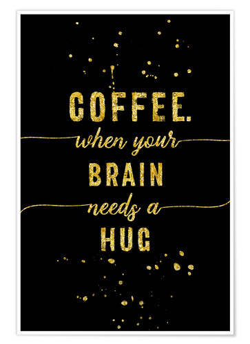 Premium-Poster TEXT ART GOLD Coffee when your brain needs a hug