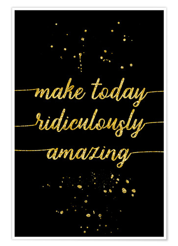Premium-Poster TEXT ART GOLD Make today ridiculously amazing