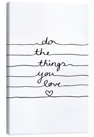 Leinwandbild  Do The Things You Love - Mareike Böhmer