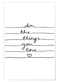 Premium-Poster  Do The Things You Love - Mareike Böhmer