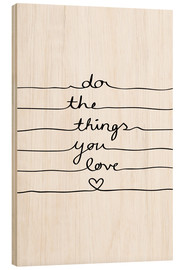 Holzbild  Do The Things You Love - Mareike Böhmer Graphics