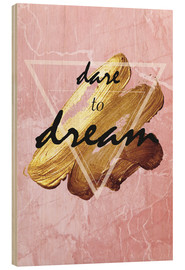 Holzbild  Dare to dream - Typobox