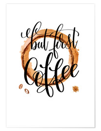Premium-Poster  Coffee First - Mandy Reinmuth
