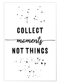 Premium-Poster TEXT ART Collect moments not things
