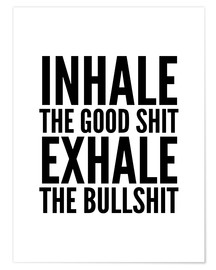 Premium-Poster Inhale The Good Shit Exhale The Bullshit