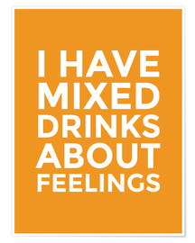 Premium-Poster  I have mixed drinks about feelings - Creative Angel
