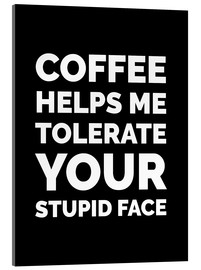 Acrylglasbild  Coffee helps me tolerate your stupid face - Creative Angel