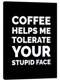 Leinwandbild  Coffee helps me tolerate your stupid face - Creative Angel