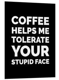 Hartschaumbild  Coffee helps me tolerate your stupid face - Creative Angel