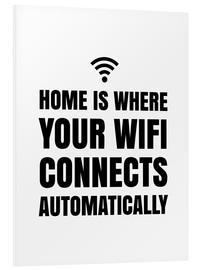 Hartschaumbild  Home is, where your wifi connects automatically - Creative Angel