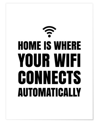Premium-Poster Home is, where your wifi connects automatically