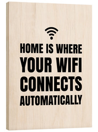 Holzbild  Home is, where your wifi connects automatically - Creative Angel