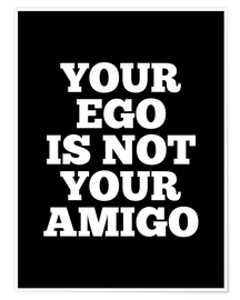 Premium-Poster  Your ego is not your amigo - Creative Angel