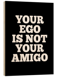 Holzbild  Your ego is not your amigo - Creative Angel