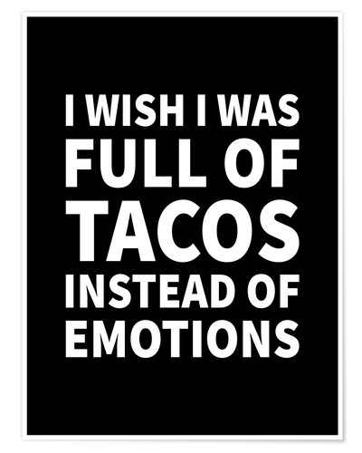 Premium-Poster I wish I was full of tacos instad of emotions