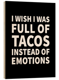 Holzbild  I wish I was full of tacos instad of emotions - Creative Angel
