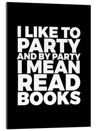 Acrylglas  I like to party and by party I mean read books - Creative Angel