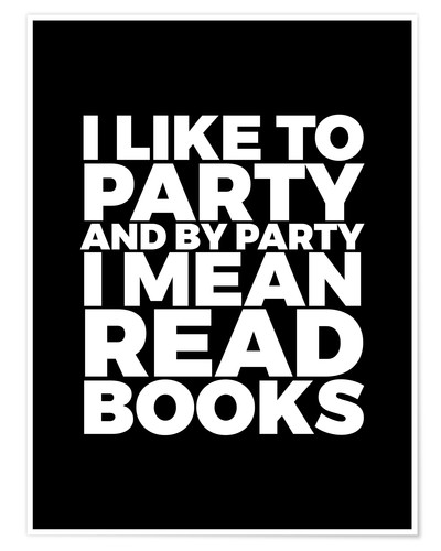 Premium-Poster I like to party and by party I mean read books