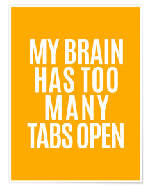 Premium-Poster My brain has to many tabs open