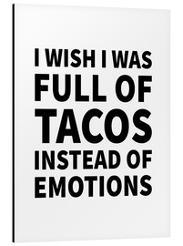 Alu-Dibond  I wish I was full of tacos instead on emotions - Creative Angel