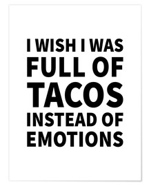 Premium-Poster I wish I was full of tacos instead on emotions