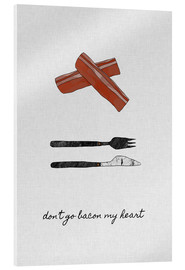 Acrylglasbild  Don't go bacon my heart - Orara Studio