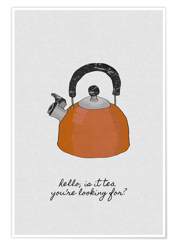 Poster Is It Tea You're Looking For? - Ist es Tee, wonach du suchst?