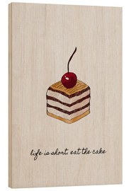 Holzbild  Life is short, eat the cake - Orara Studio