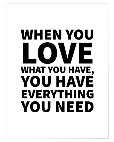 Premium-Poster Love what you have