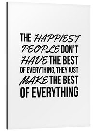Alubild  The Happiest People Don't Have the Best of Everything, They Just Make the Best of Everything - Creative Angel