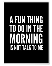 Premium-Poster  A Fun Thing To Do In The Morning Is Not Talk To Me Black - Creative Angel