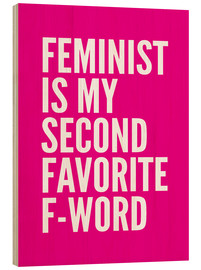 Holzbild  Feminist is My Second Favorite F Word Pink - Creative Angel