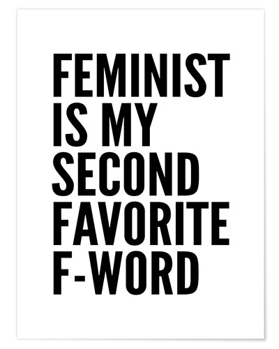 Premium-Poster Feminist is My Second Favorite F Word