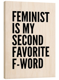 Holzbild  Feminist is My Second Favorite F Word - Creative Angel