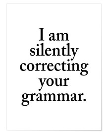 Premium-Poster I Am Silently Correcting Your Grammar
