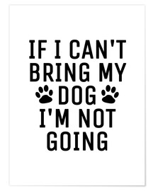 Premium-Poster  If I Can't Bring My Dog I'm Not Going - Creative Angel