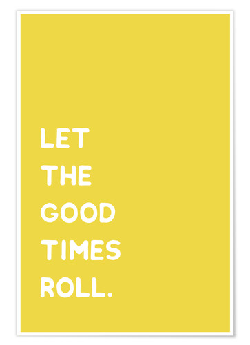 Premium-Poster Let the good times roll