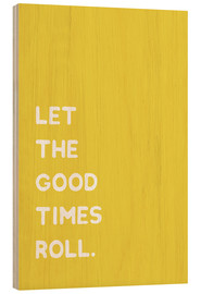 Holzbild  Let the good times roll - Ohkimiko