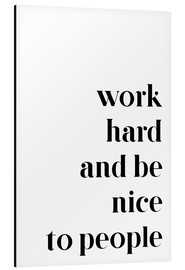 Alubild  Work hard and be nice to people - Pulse of Art